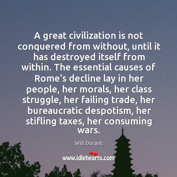 A great civilization is not conquered from without, until it has destroyed Image