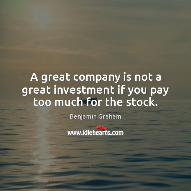 Image, A great company is not a great investment if you pay too much for the stock.