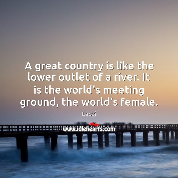 A great country is like the lower outlet of a river. It Laozi Picture Quote