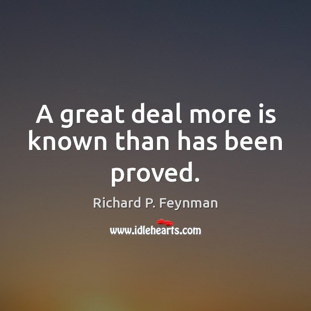 A great deal more is known than has been proved. Image