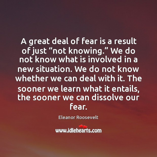"""Image, A great deal of fear is a result of just """"not knowing."""""""