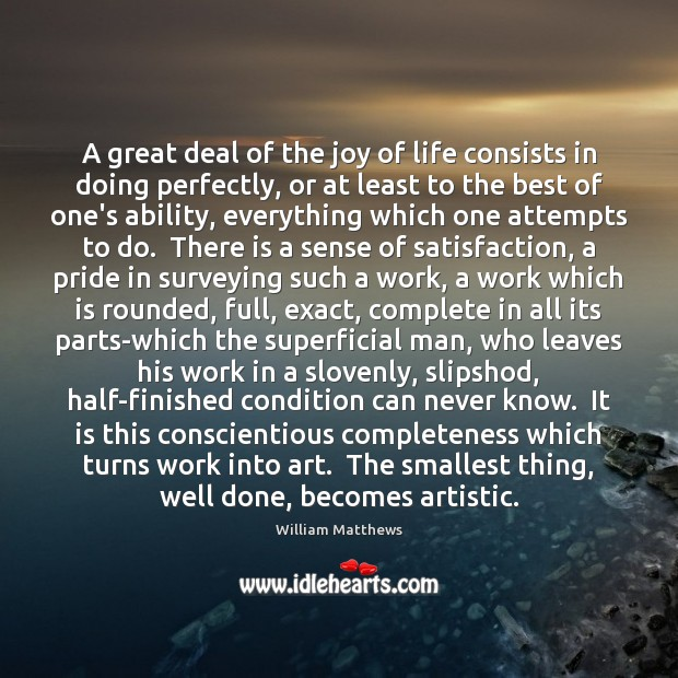 A great deal of the joy of life consists in doing perfectly, Image