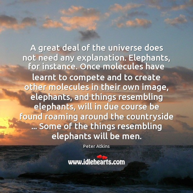 Image, A great deal of the universe does not need any explanation. Elephants,