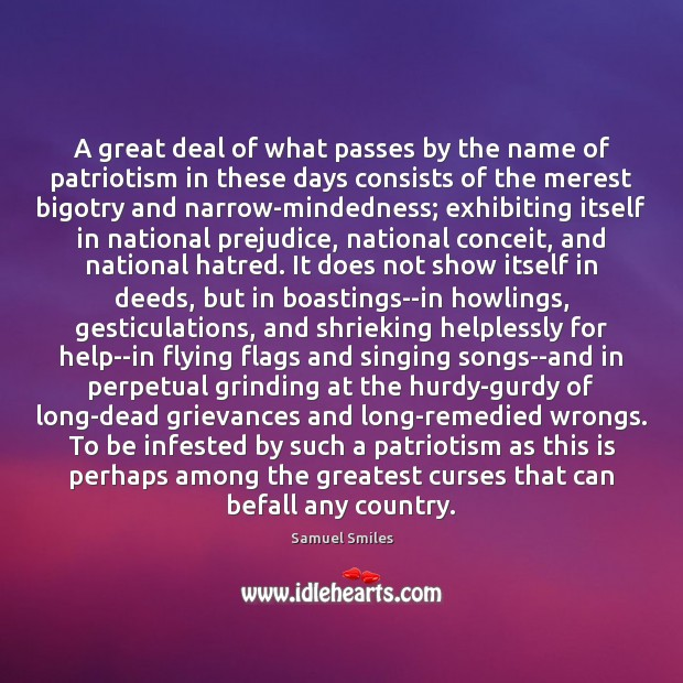 A great deal of what passes by the name of patriotism in Samuel Smiles Picture Quote