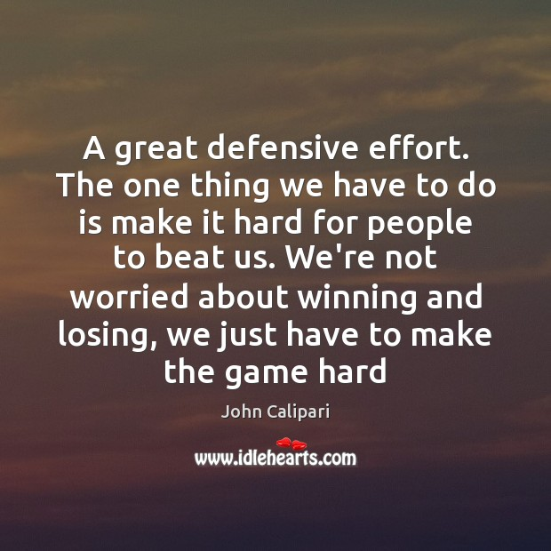 A great defensive effort. The one thing we have to do is John Calipari Picture Quote