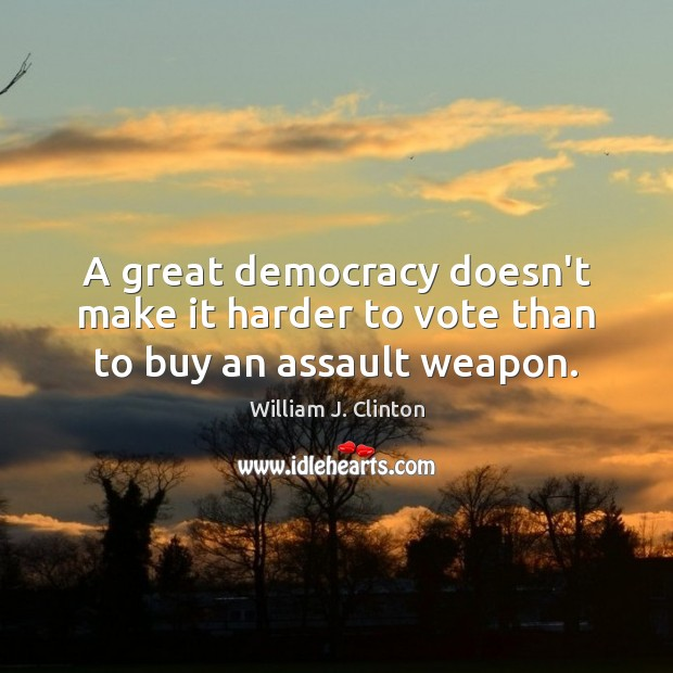 Image, A great democracy doesn't make it harder to vote than to buy an assault weapon.