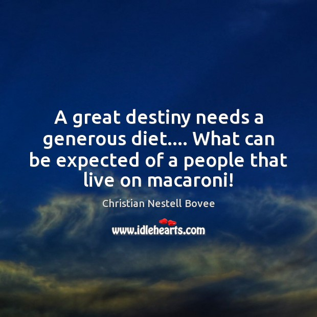 A great destiny needs a generous diet…. What can be expected of Christian Nestell Bovee Picture Quote