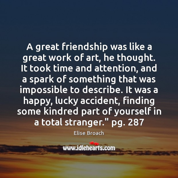 A great friendship was like a great work of art, he thought. Elise Broach Picture Quote