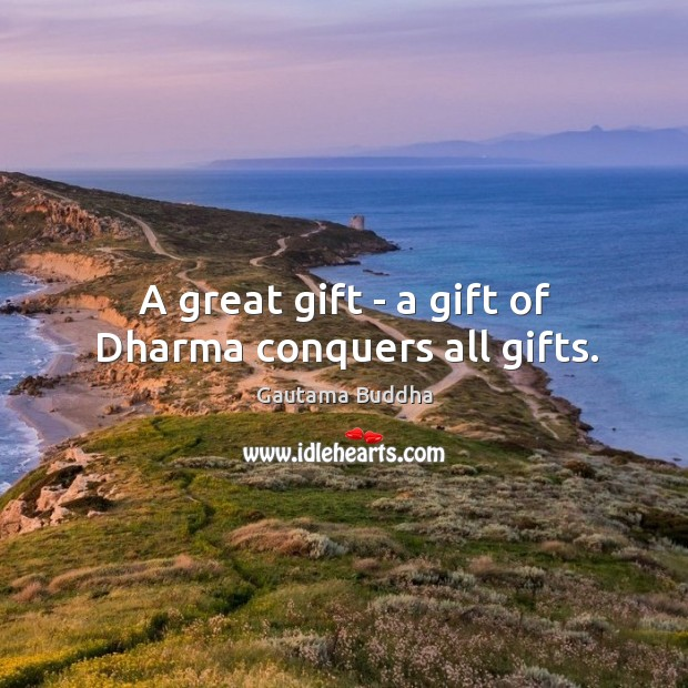 A great gift – a gift of Dharma conquers all gifts. Image
