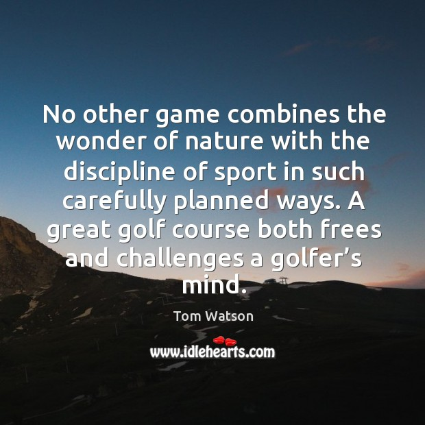 A great golf course both frees and challenges a golfer's mind. Image