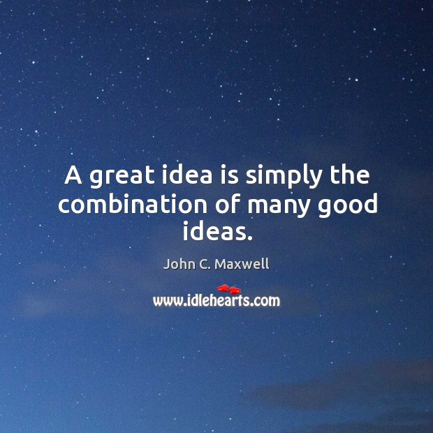 Image, A great idea is simply the combination of many good ideas.
