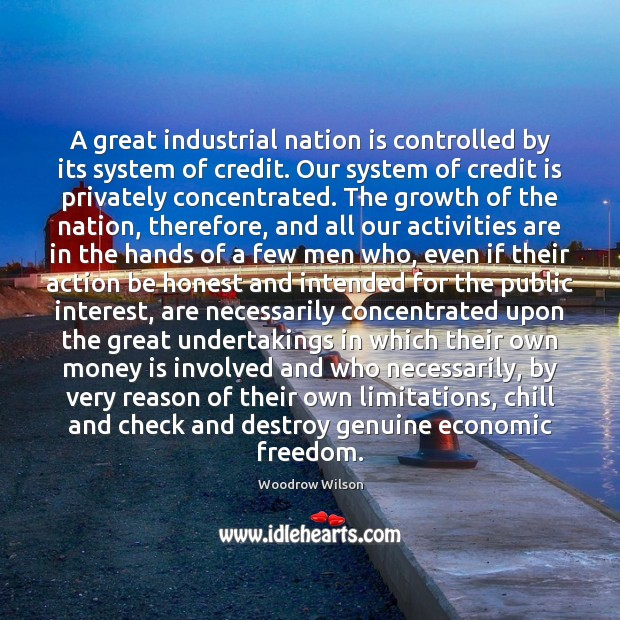 Image, A great industrial nation is controlled by its system of credit. Our