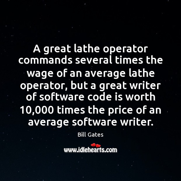 A great lathe operator commands several times the wage of an average Bill Gates Picture Quote