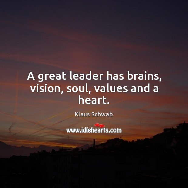 A great leader has brains, vision, soul, values and a heart. Image