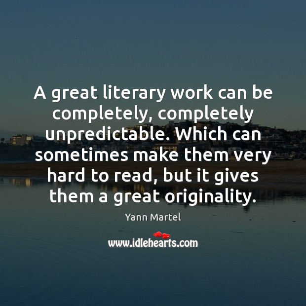 A great literary work can be completely, completely unpredictable. Which can sometimes Yann Martel Picture Quote