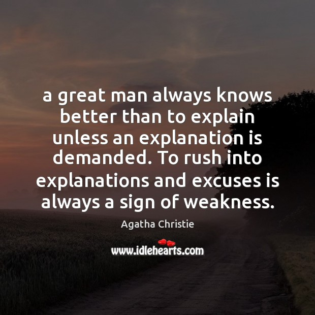 A great man always knows better than to explain unless an explanation Agatha Christie Picture Quote