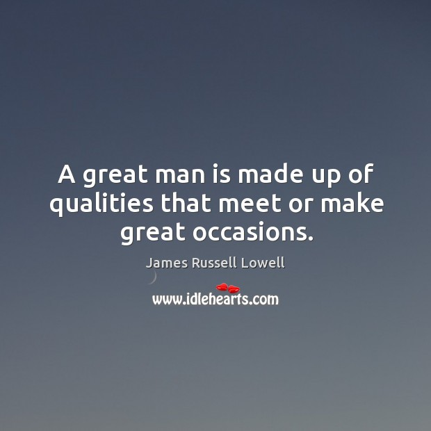 A great man is made up of qualities that meet or make great occasions. Image