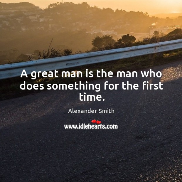 A great man is the man who does something for the first time. Image