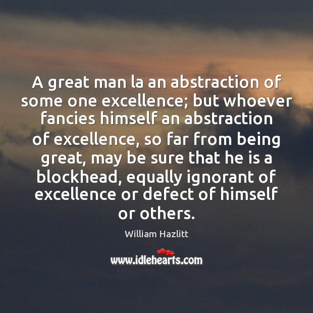 Image, A great man la an abstraction of some one excellence; but whoever