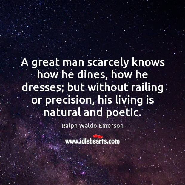 Image, A great man scarcely knows how he dines, how he dresses; but
