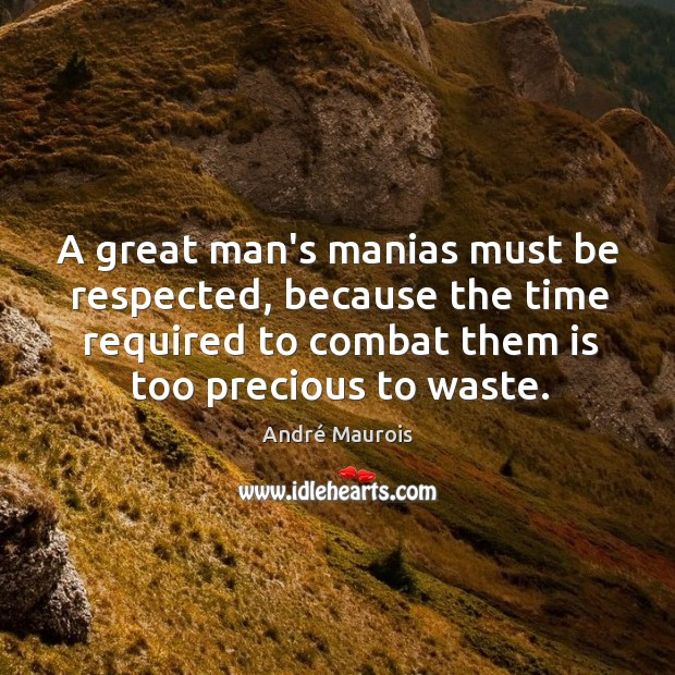 Image, A great man's manias must be respected, because the time required to