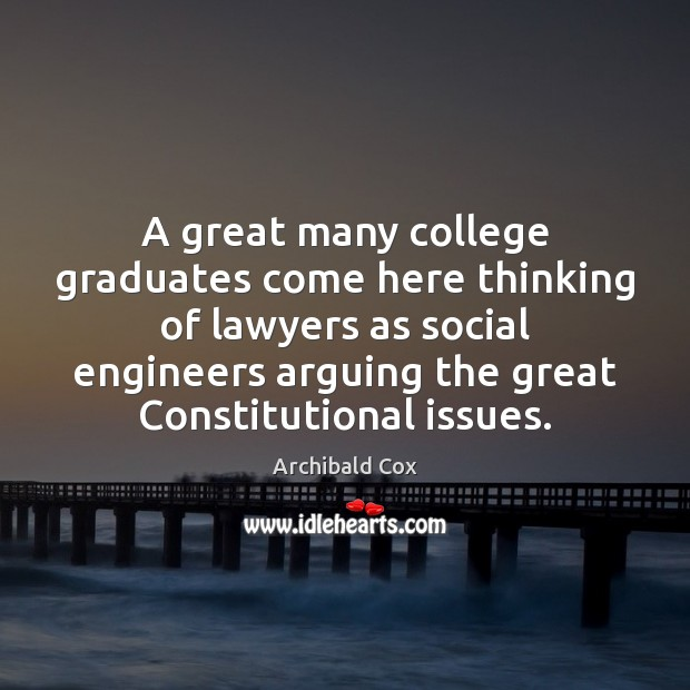 A great many college graduates come here thinking of lawyers as social Image