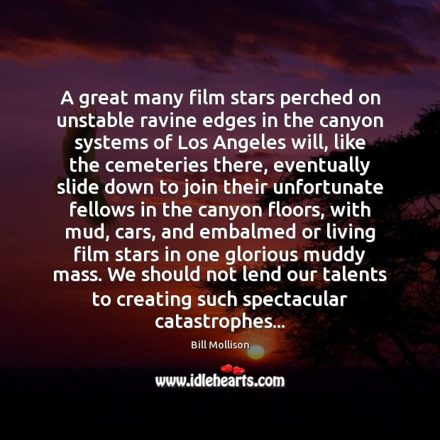 A great many film stars perched on unstable ravine edges in the Bill Mollison Picture Quote