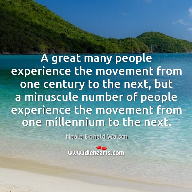 A great many people experience the movement from one century to the next Image