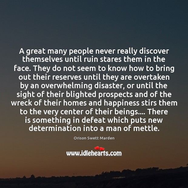 A great many people never really discover themselves until ruin stares them Orison Swett Marden Picture Quote