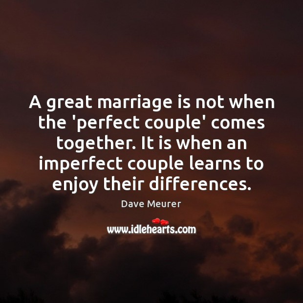 A great marriage is not when the 'perfect couple' comes together. Wedding Quotes Image