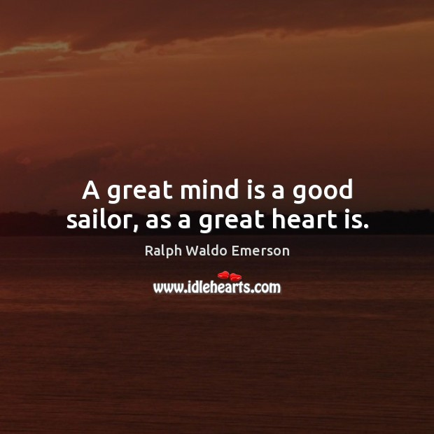 A great mind is a good sailor, as a great heart is. Image