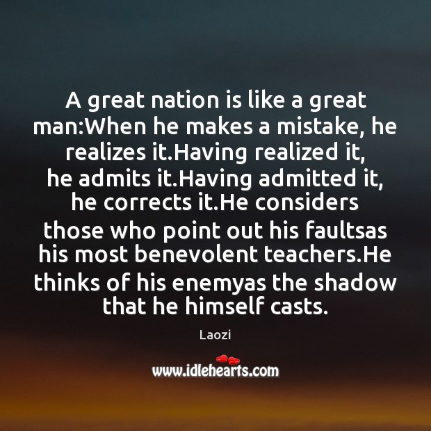 A great nation is like a great man:When he makes a Image