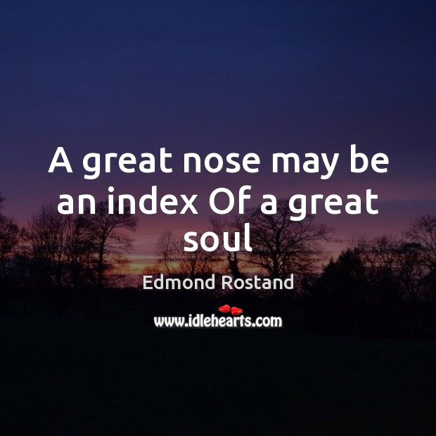 Image, A great nose may be an index Of a great soul