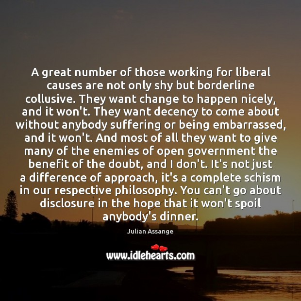 A great number of those working for liberal causes are not only Julian Assange Picture Quote