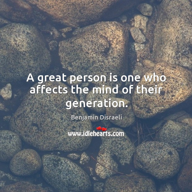 A great person is one who affects the mind of their generation. Image