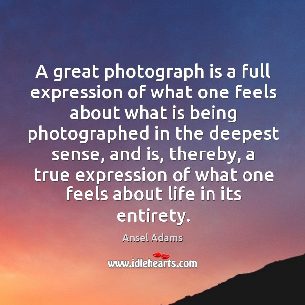 A great photograph is a full expression of what one feels about what is being photographed Image