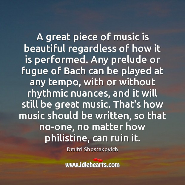 A great piece of music is beautiful regardless of how it is Image