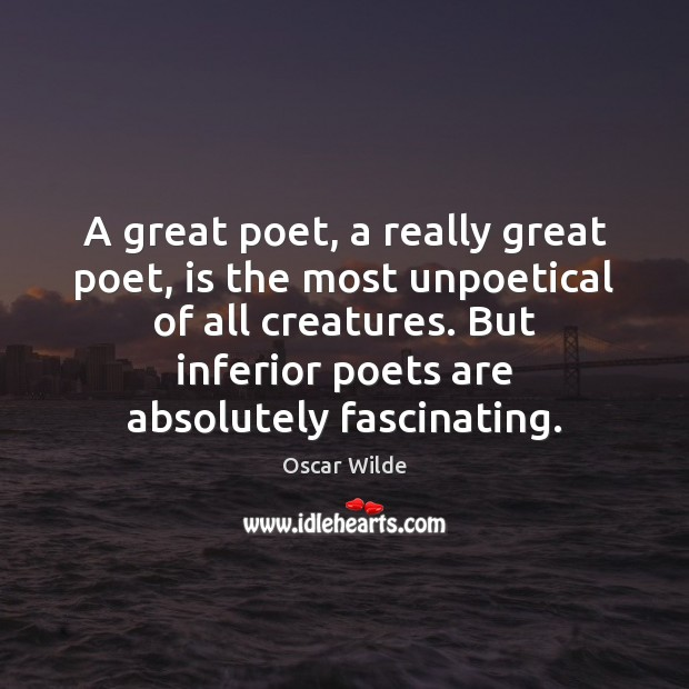 Image, A great poet, a really great poet, is the most unpoetical of