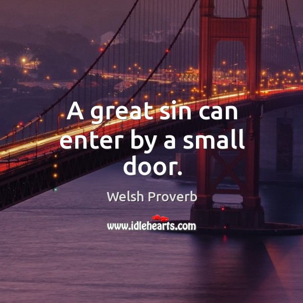 A great sin can enter by a small door. Welsh Proverbs Image