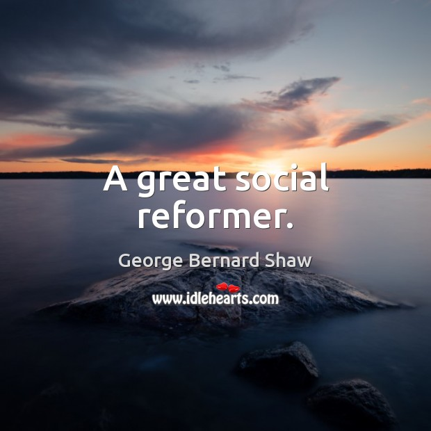 A great social reformer. Image