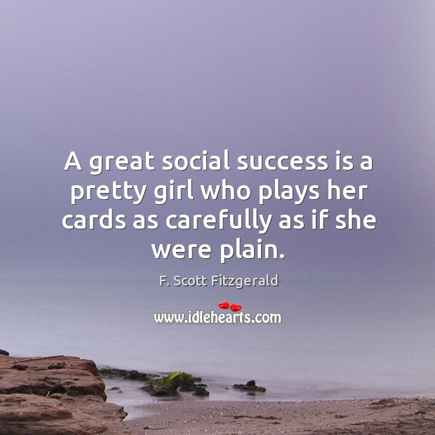 Image, A great social success is a pretty girl who plays her cards as carefully as if she were plain.