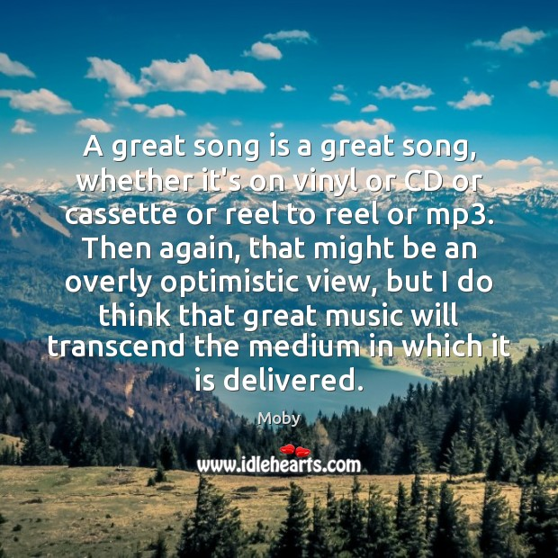 A great song is a great song, whether it's on vinyl or Moby Picture Quote