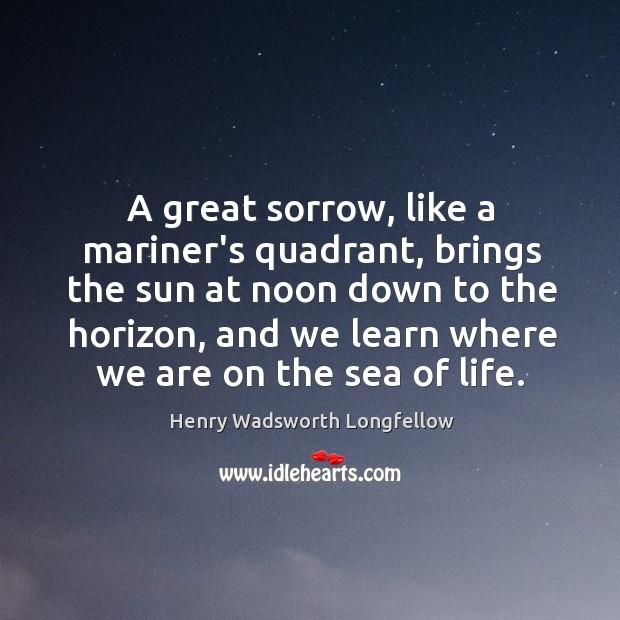 Image, A great sorrow, like a mariner's quadrant, brings the sun at noon