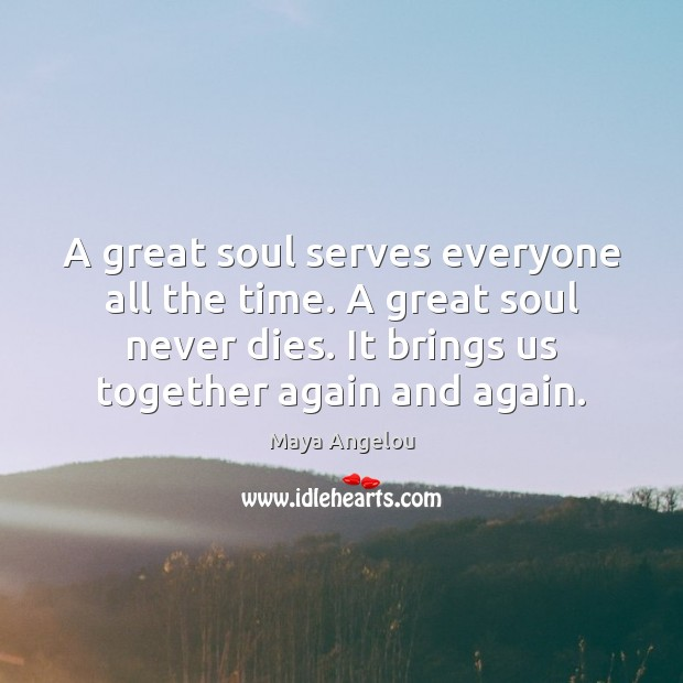 A great soul serves everyone all the time. A great soul never Image