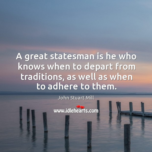 A great statesman is he who knows when to depart from traditions, as well as when to adhere to them. Image