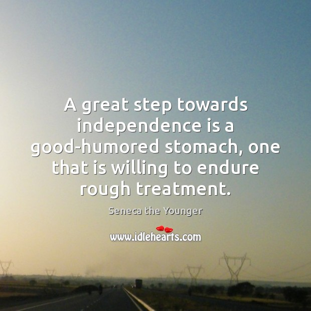 A great step towards independence is a good-humored stomach, one that is Independence Quotes Image