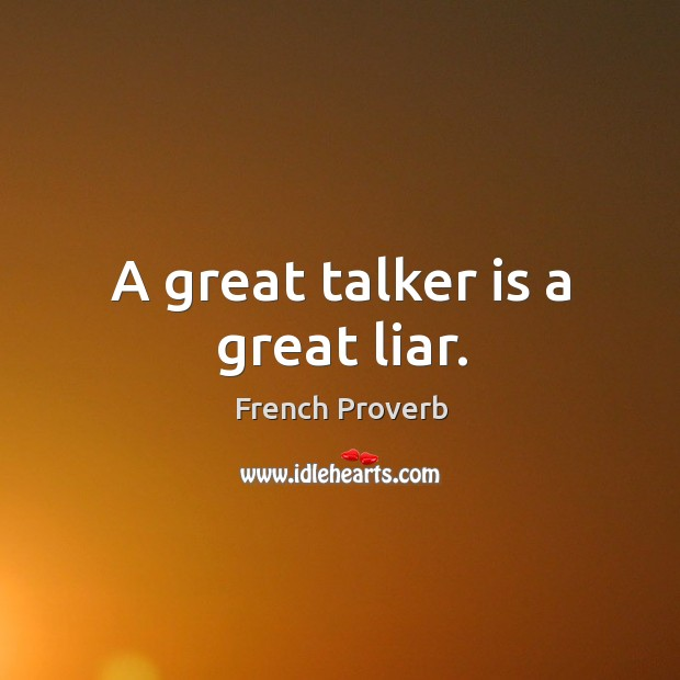 Image, A great talker is a great liar.