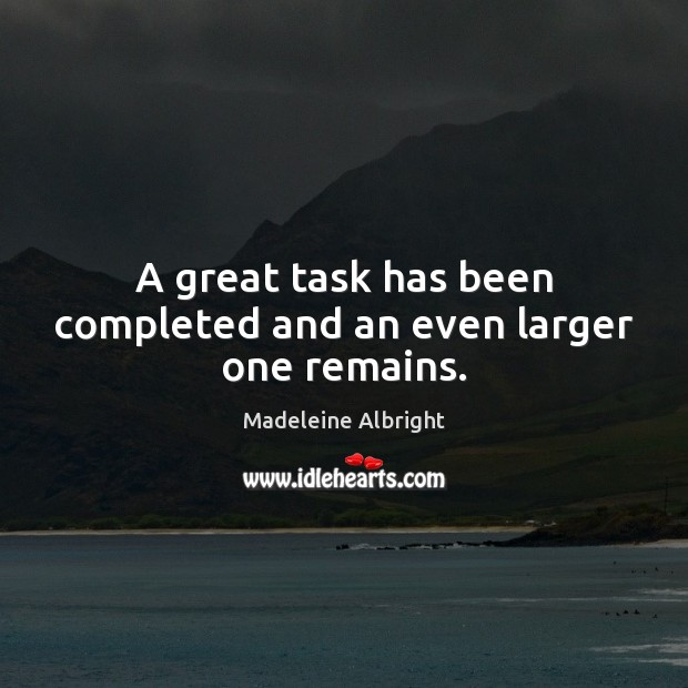A great task has been completed and an even larger one remains. Image