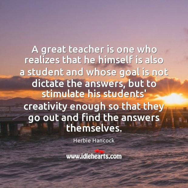 Image, A great teacher is one who realizes that he himself is also