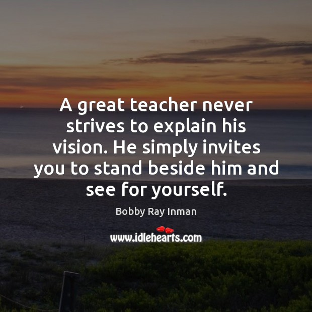 Image, A great teacher never strives to explain his vision. He simply invites